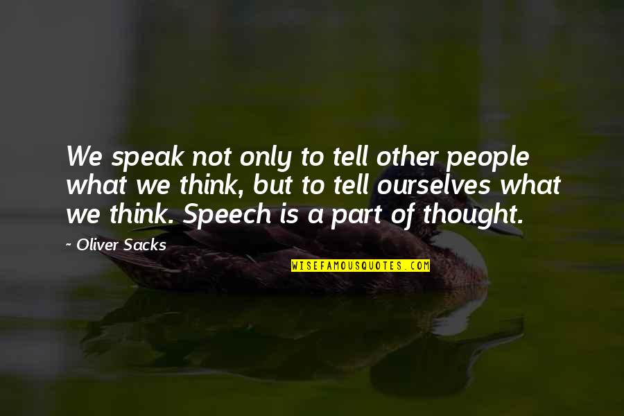 Speech Communication Quotes By Oliver Sacks: We speak not only to tell other people