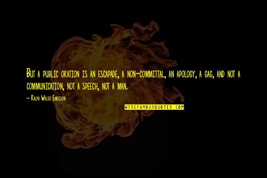 Speech Communication Quotes By Ralph Waldo Emerson: But a public oration is an escapade, a