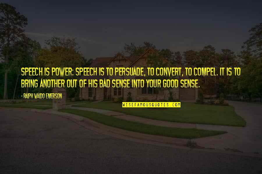 Speech Communication Quotes By Ralph Waldo Emerson: Speech is power: speech is to persuade, to