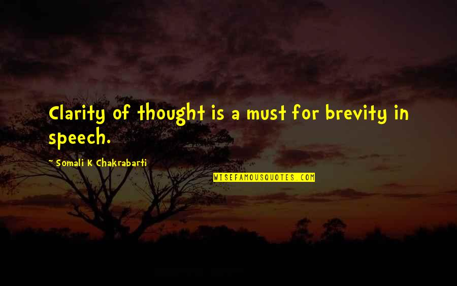 Speech Communication Quotes By Somali K Chakrabarti: Clarity of thought is a must for brevity