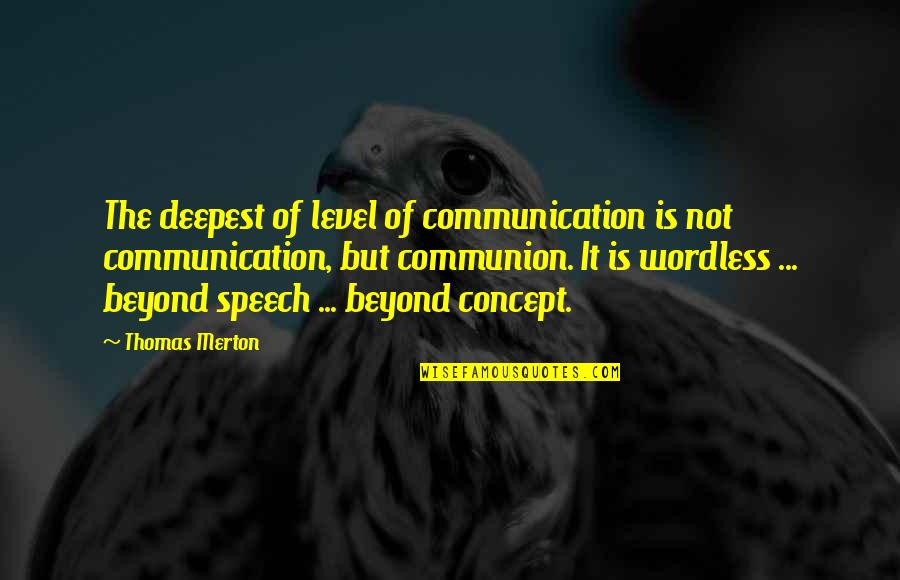 Speech Communication Quotes By Thomas Merton: The deepest of level of communication is not