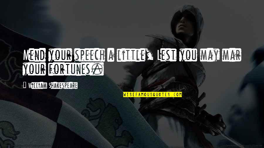 Speech Communication Quotes By William Shakespeare: Mend your speech a little, Lest you may