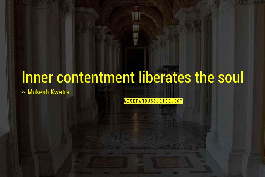 Speech Delivery Quotes By Mukesh Kwatra: Inner contentment liberates the soul