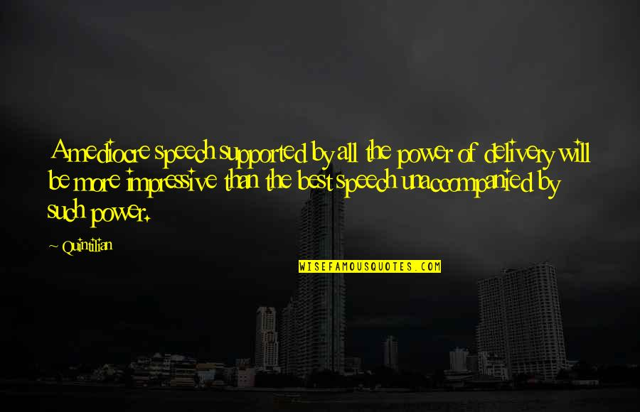 Speech Delivery Quotes By Quintilian: A mediocre speech supported by all the power