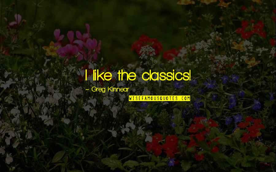 Speechless Beauty Quotes By Greg Kinnear: I like the classics!
