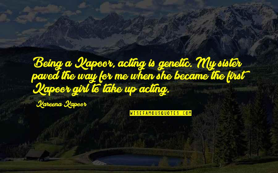 Speechless Beauty Quotes By Kareena Kapoor: Being a Kapoor, acting is genetic. My sister