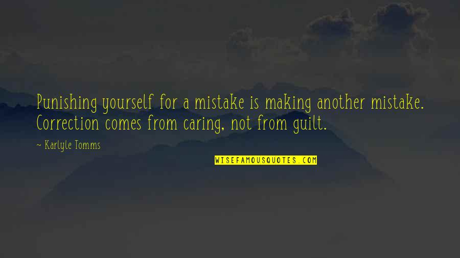 Speechless Beauty Quotes By Karlyle Tomms: Punishing yourself for a mistake is making another
