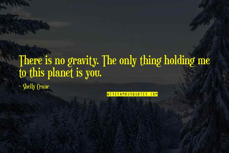 Speechless Beauty Quotes By Shelly Crane: There is no gravity. The only thing holding