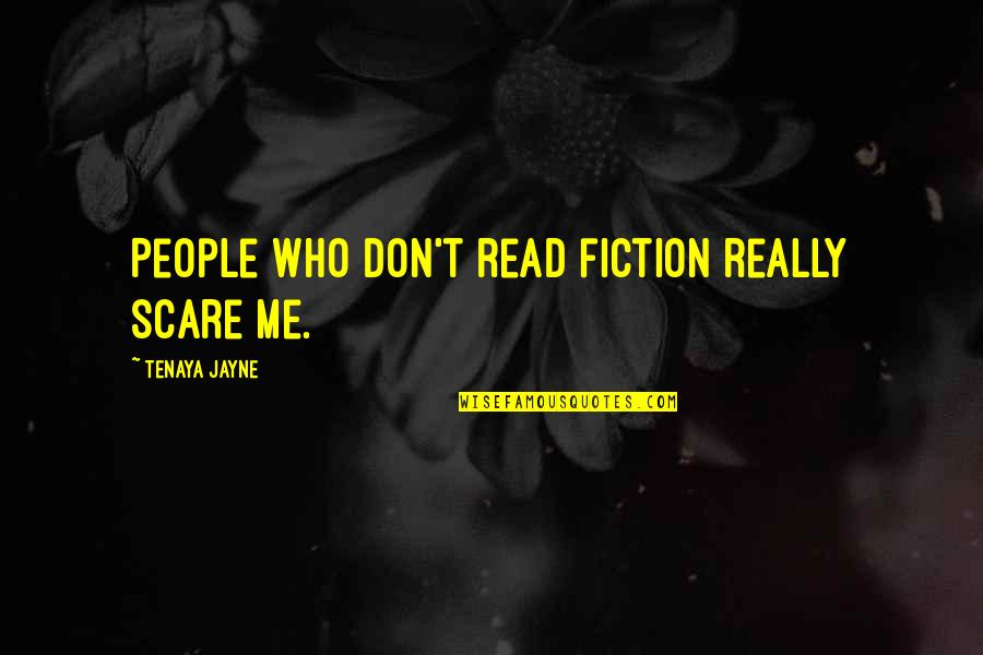 Speechless Beauty Quotes By Tenaya Jayne: People who don't read fiction really scare me.