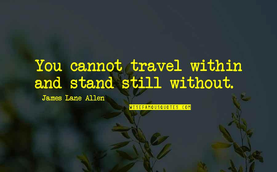 Speechlessly Quotes By James Lane Allen: You cannot travel within and stand still without.