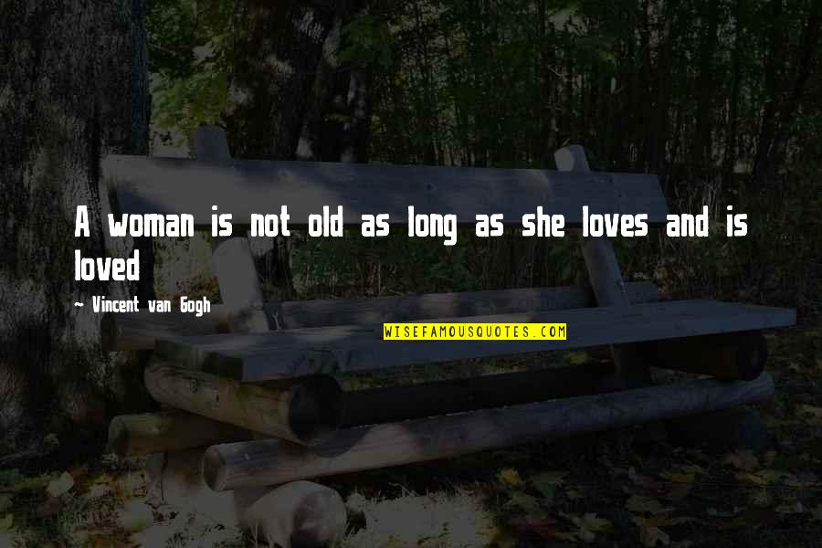 Speechlessly Quotes By Vincent Van Gogh: A woman is not old as long as