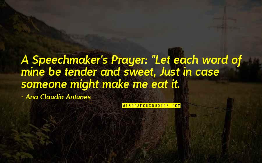 "Speechmaker Quotes By Ana Claudia Antunes: A Speechmaker's Prayer: ""Let each word of mine"