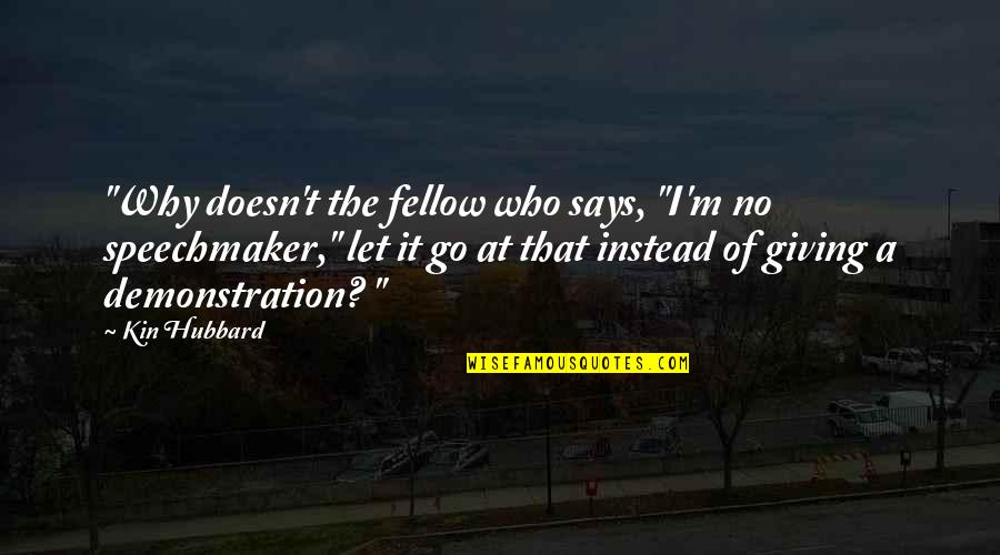 "Speechmaker Quotes By Kin Hubbard: ""Why doesn't the fellow who says, ""I'm no"