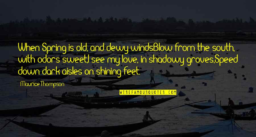 Speed Of Dark Quotes By Maurice Thompson: When Spring is old, and dewy windsBlow from