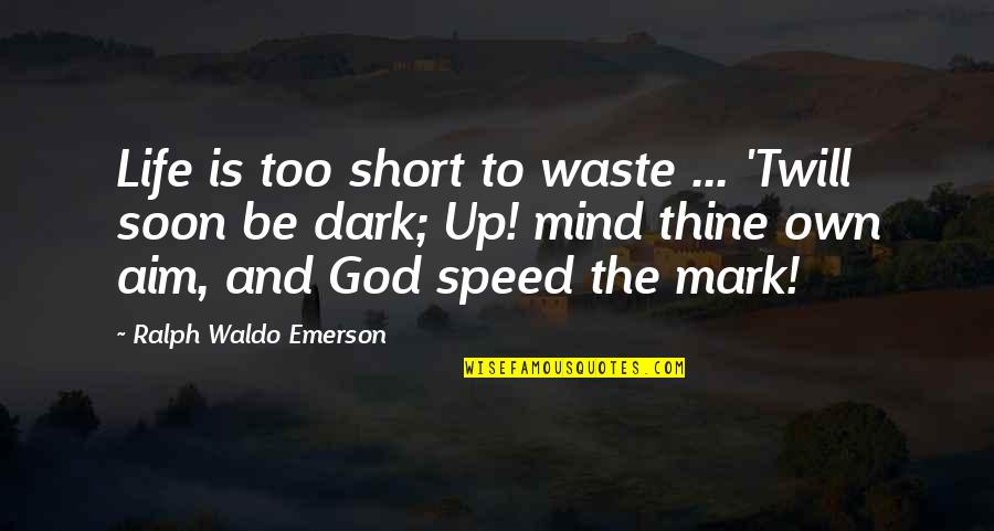 Speed Of Dark Quotes By Ralph Waldo Emerson: Life is too short to waste ... 'Twill