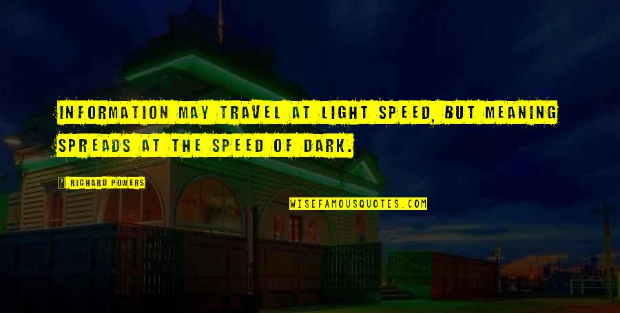 Speed Of Dark Quotes By Richard Powers: Information may travel at light speed, but meaning