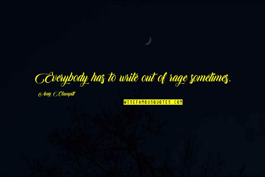 Speedbumps Quotes By Amy Clampitt: Everybody has to write out of rage sometimes.