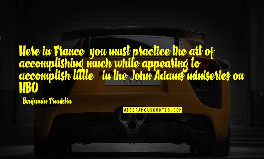 Speedbumps Quotes By Benjamin Franklin: Here in France, you must practice the art