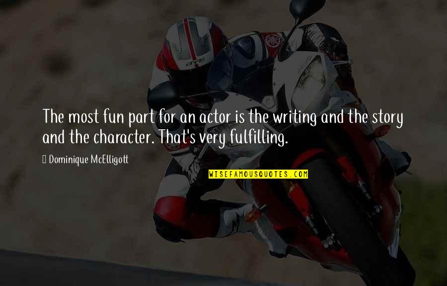 Speedbumps Quotes By Dominique McElligott: The most fun part for an actor is