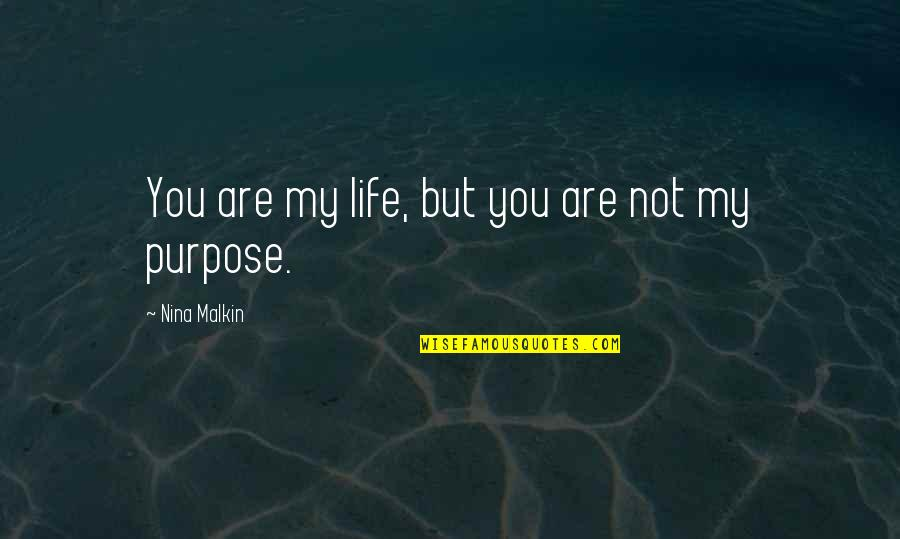 Speedbumps Quotes By Nina Malkin: You are my life, but you are not
