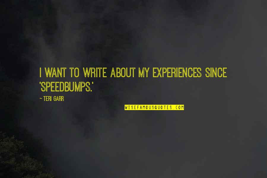 Speedbumps Quotes By Teri Garr: I want to write about my experiences since