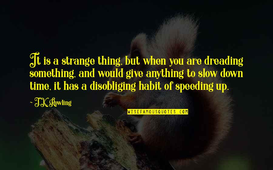 Speeding Up Time Quotes By J.K. Rowling: It is a strange thing, but when you