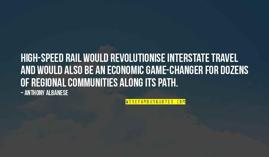 Speed'll Quotes By Anthony Albanese: High-speed rail would revolutionise interstate travel and would