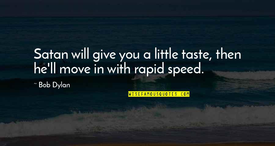 Speed'll Quotes By Bob Dylan: Satan will give you a little taste, then