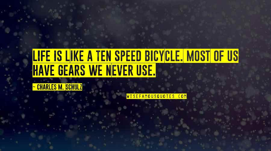 Speed'll Quotes By Charles M. Schulz: Life is like a ten speed bicycle. Most