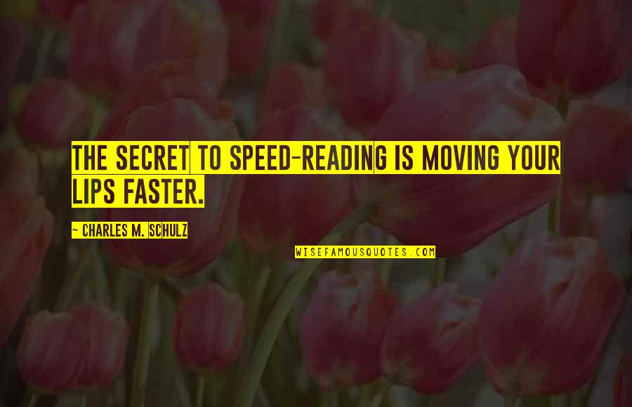 Speed'll Quotes By Charles M. Schulz: The secret to speed-reading is moving your lips