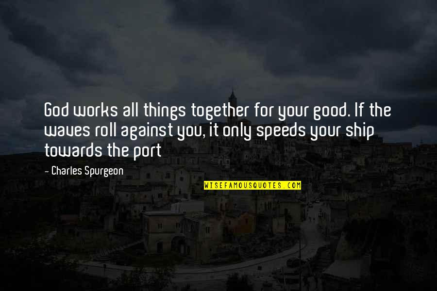 Speed'll Quotes By Charles Spurgeon: God works all things together for your good.