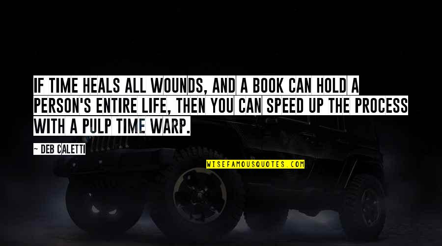 Speed'll Quotes By Deb Caletti: If time heals all wounds, and a book