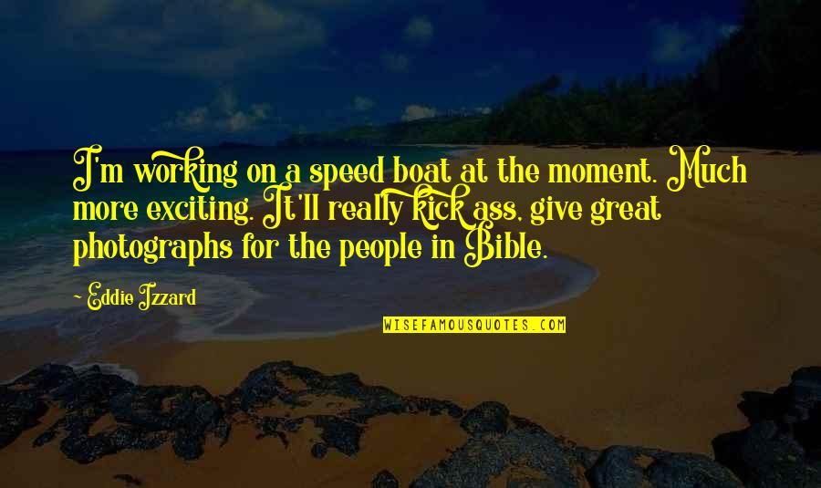 Speed'll Quotes By Eddie Izzard: I'm working on a speed boat at the