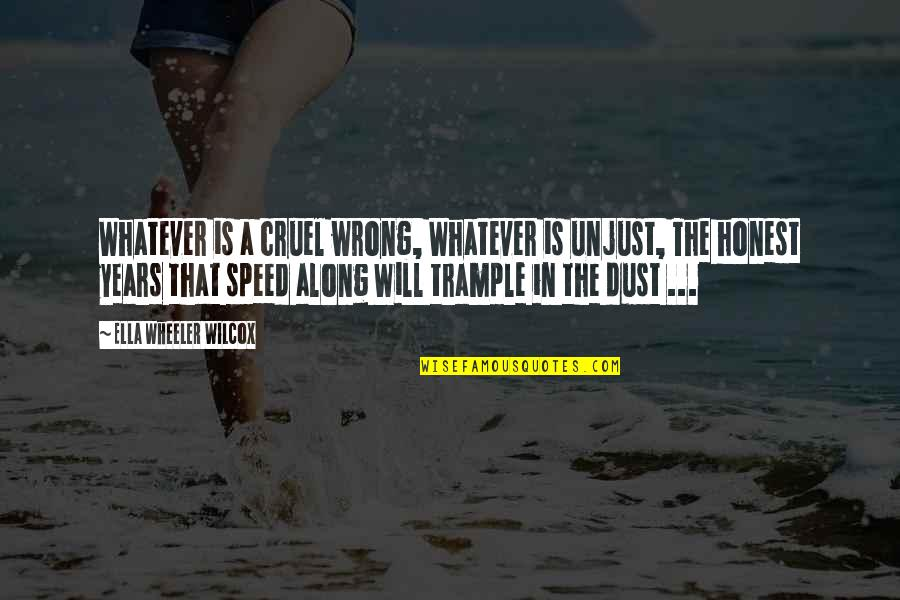 Speed'll Quotes By Ella Wheeler Wilcox: Whatever is a cruel wrong, Whatever is unjust,