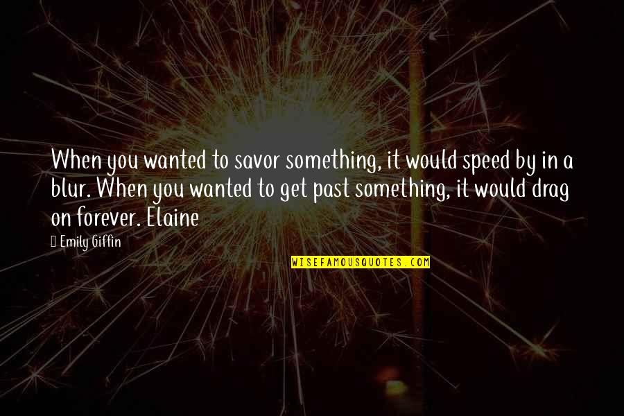 Speed'll Quotes By Emily Giffin: When you wanted to savor something, it would