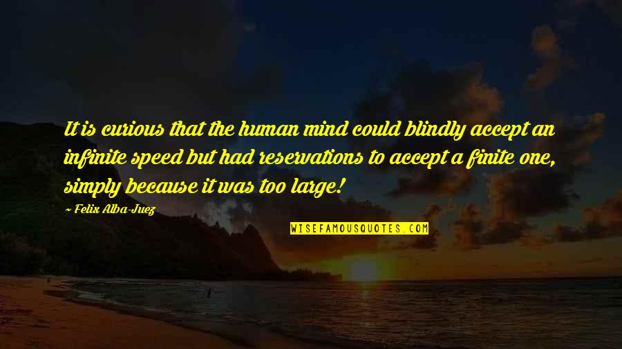 Speed'll Quotes By Felix Alba-Juez: It is curious that the human mind could