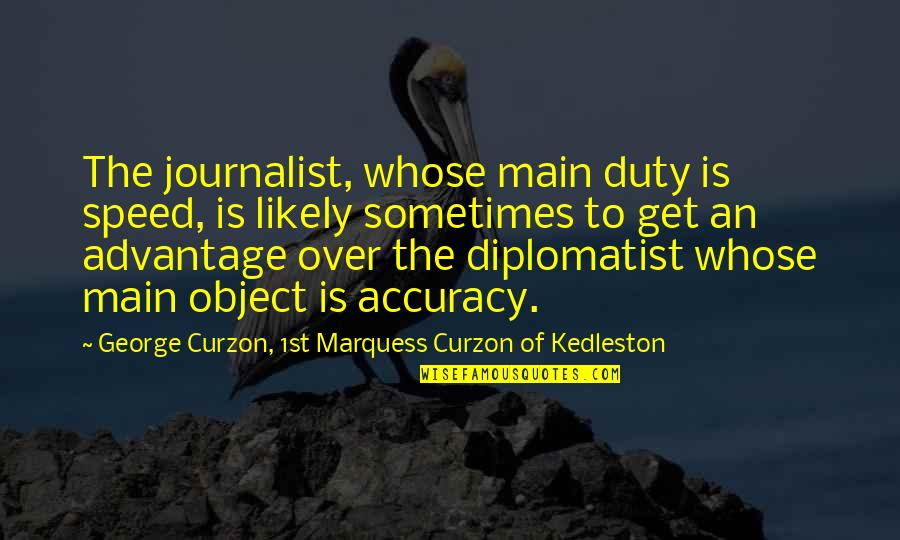 Speed'll Quotes By George Curzon, 1st Marquess Curzon Of Kedleston: The journalist, whose main duty is speed, is