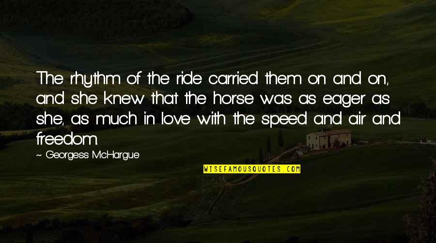 Speed'll Quotes By Georgess McHargue: The rhythm of the ride carried them on