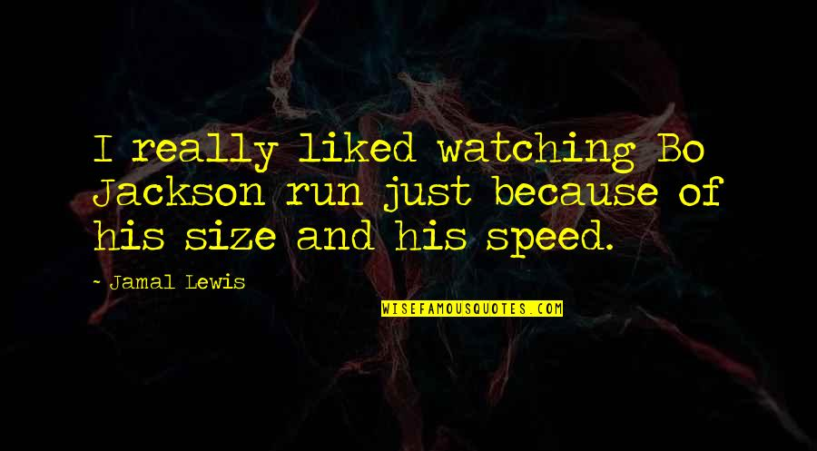 Speed'll Quotes By Jamal Lewis: I really liked watching Bo Jackson run just