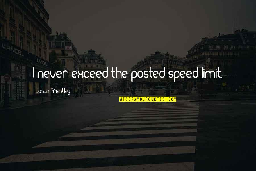 Speed'll Quotes By Jason Priestley: I never exceed the posted speed limit.
