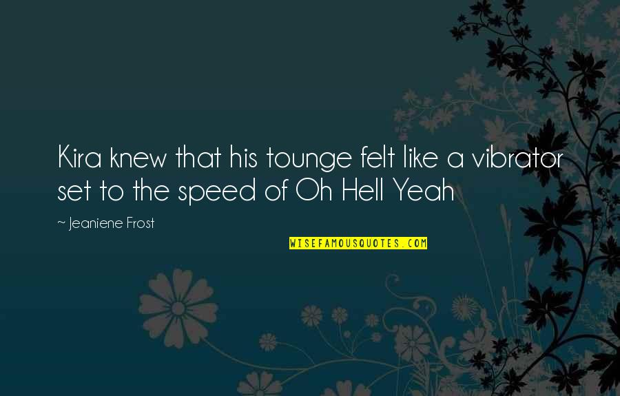Speed'll Quotes By Jeaniene Frost: Kira knew that his tounge felt like a