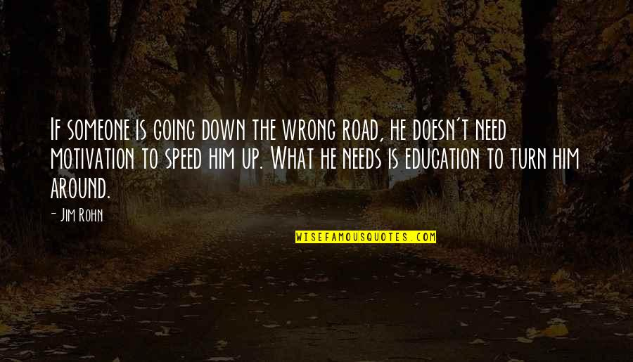 Speed'll Quotes By Jim Rohn: If someone is going down the wrong road,