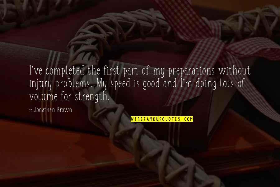 Speed'll Quotes By Jonathan Brown: I've completed the first part of my preparations