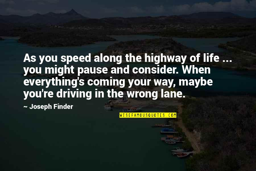 Speed'll Quotes By Joseph Finder: As you speed along the highway of life
