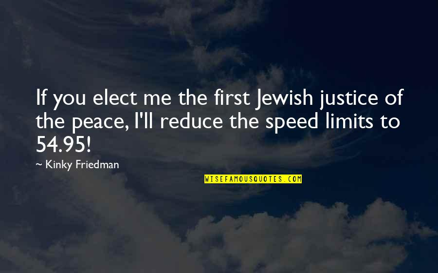 Speed'll Quotes By Kinky Friedman: If you elect me the first Jewish justice