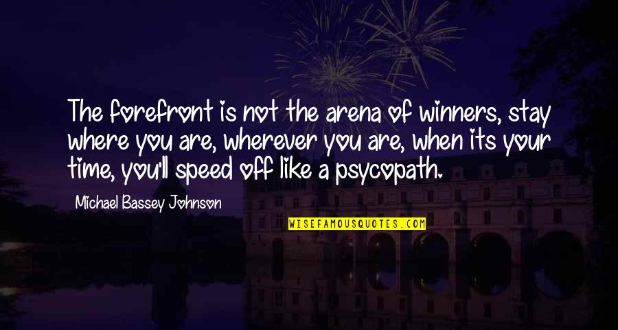 Speed'll Quotes By Michael Bassey Johnson: The forefront is not the arena of winners,