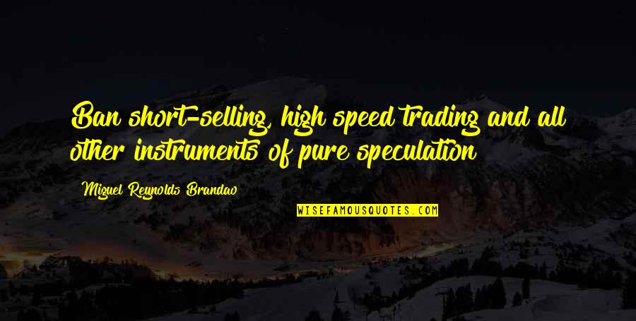 Speed'll Quotes By Miguel Reynolds Brandao: Ban short-selling, high speed trading and all other