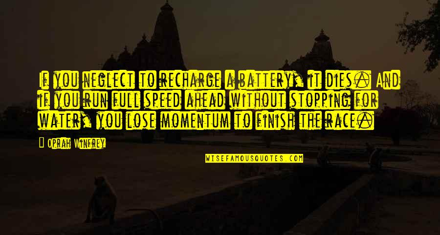 Speed'll Quotes By Oprah Winfrey: If you neglect to recharge a battery, it