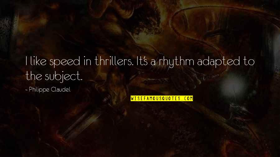 Speed'll Quotes By Philippe Claudel: I like speed in thrillers. It's a rhythm