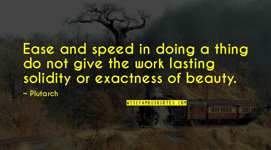 Speed'll Quotes By Plutarch: Ease and speed in doing a thing do